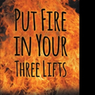 John A. Johnson Releases 'Put Fire in Your Three Lifts'