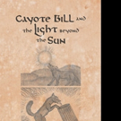 John Cottrell Releases 'Cayote Bill and the Light Beyond the Sun'