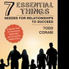 Todd Corabi Shares 'Seven Essential Things Needed for Relationships to Succeed: A Starting Point for Developing Meaningful and Successful Relationships'