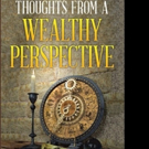 THOUGHTS FROM A WEALTHY PERSPECTIVE is Released