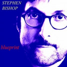 Stephen Bishop to Release New Album 'Blueprint,' 7/29