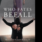 Michael S. Cook-Hoar Releases WHO FATES BEFALL