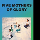 Dr. Robert J Medford Releases FIVE MOTHERS OF GLORY
