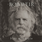 Bob Weir's New Solo Album BLUE MOUNTAIN Out This Fall; 'Campfire Tour' Dates Set