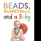Cornel A. Keeler Announces BEADS, BASKETBALL, AND A BABY