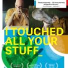 Cinema Slate Opens I TOUCHED ALL YOUR STUFF Documentary Today in NYC, L.A.