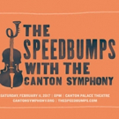 Canton Symphony Presents THE SPEEDBUMPS, 2/11
