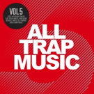 ALL TRAP MUSIC VOL. 5 Released Today
