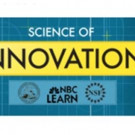 NBC Learn Debuts Six New 'Science of Innovation' Videos