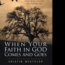 Kristin Westover Releases WHEN YOUR FAITH IN GOD COMES AND GOES