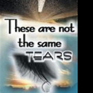 New Memoir THESE ARE NOT THE SAME TEARS is Released