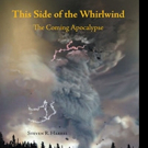 Steven R. Harrel Pens THIS SIDE OF THE WHIRLWIND