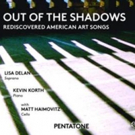 New CD OUT OF THE SHADOWS: REDISCOVERED AMERICAN ART SONGS Out This Fall