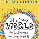 Chelsea Clinton's Book IT'S YOUR WORLD: GET INFORMED, GET INSPIRED & GET GOING! to Be Available Digitally for Schools in Sub-Saharan Africa