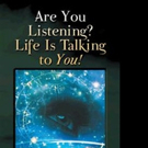 Phoebe Hutchison Asks ARE YOU LISTENING? LIFE IS TALKING TO YOU!