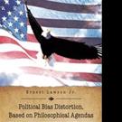 Ernest Lawson Jr. Pens POLITICAL BIAS DISTORTION, BASED ON PHILOSOPHICAL AGENDAS