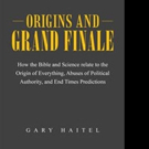 ORIGINS AND GRAND FINALE by Gary Haitel is Now Available