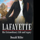 Donald Miller Pens LAFAYETTE: HIS EXTRAORDINARY LIFE AND LEGACY