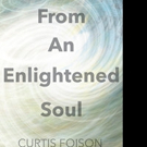 Curtis Foison Shares FROM AN ENLIGHTENED SOUL