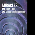 Tony Ughy Pens MIRACLES, MEDITATION, AND A HIGHER CONSCIOUSNESS