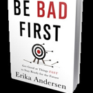 Erika Andersen Launches BE BAD FIRST