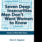 Sheri E. Ragland Shares SEVEN DEEP INSECURITIES MEN DON'T WANT WOMEN TO KNOW