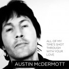 Austin McDermott's 'All Of My Time's Shot Through With Your Love' Out Now