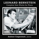 Andrew Cooperstock Releases LEONARD BERNSTEIN: COMPLETE SOLO WORKS FOR PIANO
