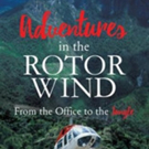 'Adventures in the Rotor Wind – From the Office to the Jungle' is Released