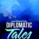 'Diplomatic Tales' by Lewis Richard Luchs is Released