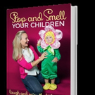Former Journalist Leah Spina Launches STOP AND SMELL YOUR CHILDREN