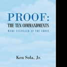 Ken Sola, Jr. Pens ;Proof the Ten Commandments Were Fulfilled at the Cross'