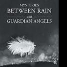 Arlee Robinson Releases MYSTERIES BETWEEN RAIN AND GUARDIAN ANGELS