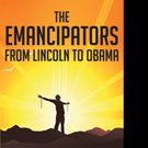 Anthony Usher Releases THE EMANCIPATORS FROM LINCOLN TO OBAMA