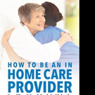 Marie Spaulding Releases HOW TO BE AN IN HOME CARE PROVIDER