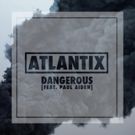 Atlantix Unleash 'Dangerous'