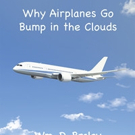 Wm. D. Braley Reveals WHY AIRPLANES GO BUMP IN THE CLOUDS