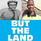 Artscape Presents a Double Bill of:  BUT, THE LAND and UTHANDO