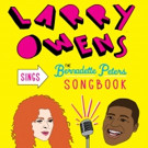 Larry Owens Comes to the Laurie Beechman Theatre with LARRY OWENS SINGS THE BERNADETTE PETERS SONGBOOK