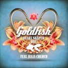 Goldfish's 'Heart Shaped Box' Featuring Julia Church, Out Now on iTunes
