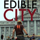Pivot TV Premieres Documentary EDIBLE CITY Tonight