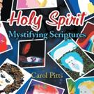 Carol Pitts Shares HOLY SPIRIT MYSTIFYING SCRIPTURES, VOL. 1