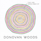 Donovan Woods To Release 'They Are Going Away' EP; Announces U.S. Tour With Alan Doyle