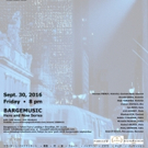 TOKYO TO NEW YORK to Continue Bargemusic Here and Now Series This Fall