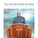 Rev. Dr. Albert J. Harris Jr Releases 'From The Cotton Field To The Pulpit: A Testimonial Biography'