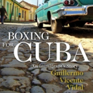 BOXING FOR CUBA by Guillermo Vidal is Released