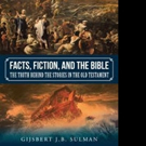 Gijsbert J.B. Sulman Shares FACTS, FICTION AND THE BIBLE