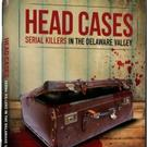 HEAD CASES: SERIAL KILLERS IN THE DELAWARE VALLY Coming to DVD & VOD 5/19