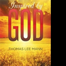 Thomas Lee Mann Pens INSPIRED BY GOD