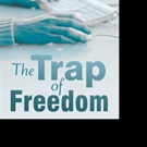 New Psychological Thriller THE TRAP OF FREEDOM is Released